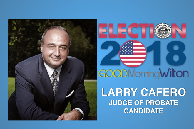 Election2018 Candidate OP-ED:  Larry Cafero, Judge of Probate Candidate
